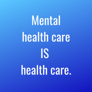 Mental Health Care is Health Care